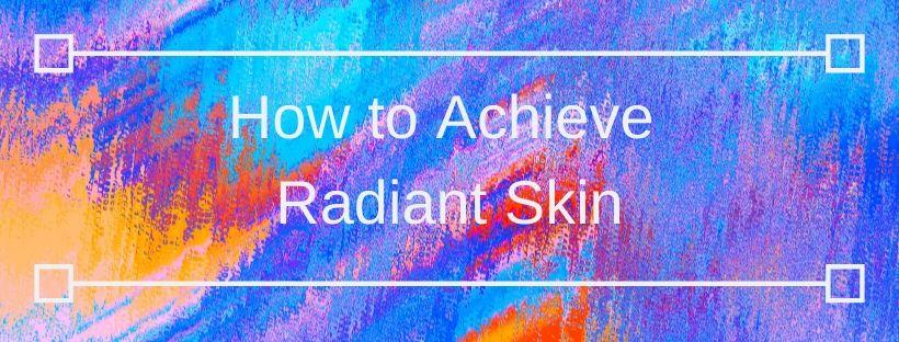 radiant skin, skin care, skin