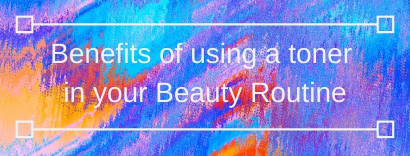 Benefits of Using a Toner in Your Beauty Routine, toner, skin care,