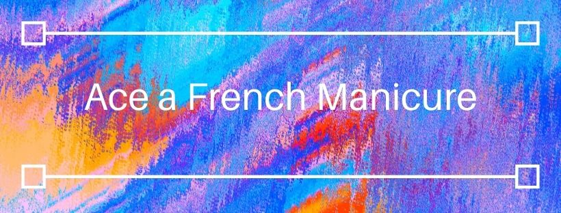 Ace a French Manicure Banner